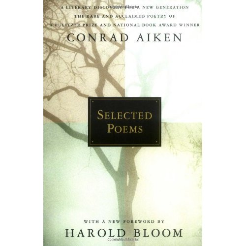 Conrad Aiken, Selected Poems, with foreward by Harold Bloom, paperback, 2003, Oxford University Press